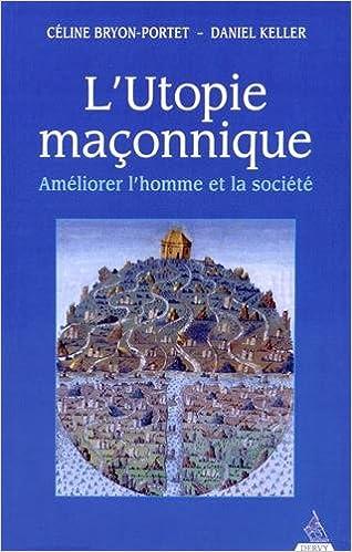 Télécharger en ligne L'Utopie maçonnique, améliorer l'homme et la société pdf, epub