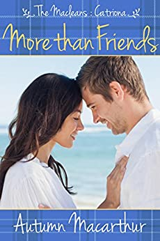 More Than Friends: A sweet and clean Scottish Christian romance (The Macleans Book 2) by [Macarthur, Autumn]