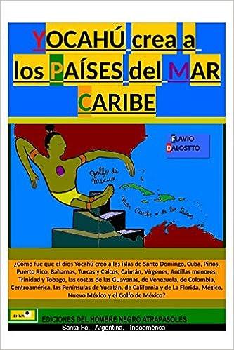 Amazon.com: YOCAHÚ CREA A LOS PAÍSES DEL MAR CARIBE (Spanish Edition) (9781521132944): Flavio Nelir Dalostto: Books
