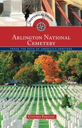 Historical Tours Arlington National Cemetery: Trace the Path of America's Heritage (Touring History)