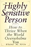 The Highly Sensitive Person: How to Thrive When the World Overwhelms You by Aron, Elaine(July 1, 1996) Paperback