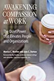 img - for Awakening Compassion at Work: The Quiet Power That Elevates People and Organizations book / textbook / text book