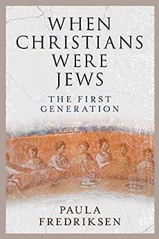 When Christians Were Jews: The First Generation (English Edition) por [Fredriksen, Paula]