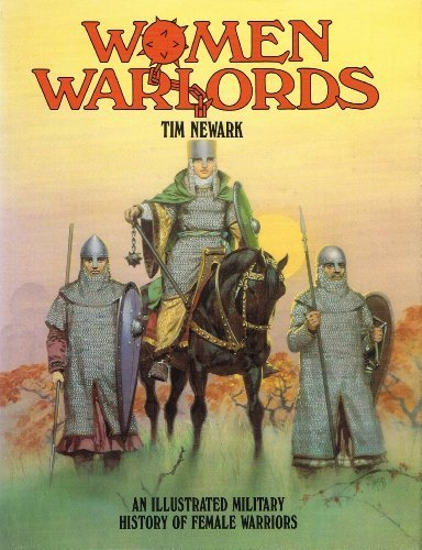 Women Warlords: An Illustrated Military History of Female Warriors by Tim Newark - Newark Mall De