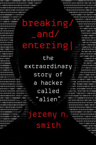 Pdf Politics Breaking and Entering: The Extraordinary Story of a Hacker Called 'Alien'