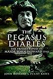 Pegasus Diaries: The Private Papers of Major John Howard DSO