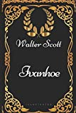 Ivanhoe: By Sir Walter Scott - Illustrated