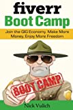 img - for Fiverr Boot Camp: Join the GIG Economy. Make More Money, Enjoy More Freedom. book / textbook / text book