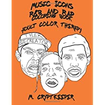 Music Icons - R&B AND RAP Coloring Book: Adult Coloring Book Featuring ASAP Rocky, Chance The Rapper, Drake, Childish Gambino, Gucci Mane, Kanye West, The Weeknd, Kendrick Lamar, Tyler The Creator And XXX Tentation (Unofficial) - Rhythm & Blues And Rap Colour Therapy