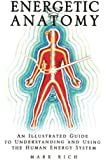 Energetic Anatomy: An Illustrated Guide to Understanding and Using the Human Energy System