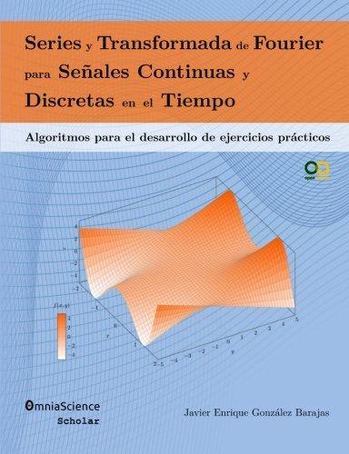 Series y Transformada de Fourier para Señales Continuas y Discretas en el Tiempo Algoritmos para el desarrollo de ejercicios prácticos  [González Barajas, Javier Enrique] (Tapa Blanda)