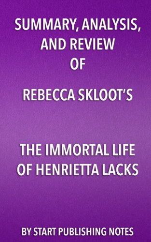 Summary, Analysis, and Review  of Rebecca Skloot's The Immortal Life of Henrietta Lacks (The Immortal Life Of Henrietta Lacks Analysis)