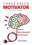 Three-Speed Motivator: How to Start Living Life at Full Steam