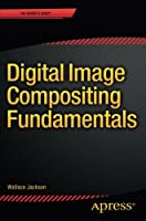 Digital Image Compositing Fundamentals Front Cover