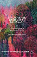 Private Property Rights and the Environment: Our Responsibilities to Global Natural Resources Front Cover