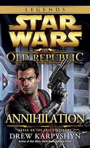 Annihilation: Star Wars Legends (The Old Republic) (Star Wars: The Old Republic Book 4)