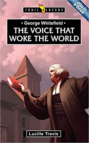 Read online George Whitefield: Voice That Woke the World (Trailblazers) PDF, azw (Kindle)
