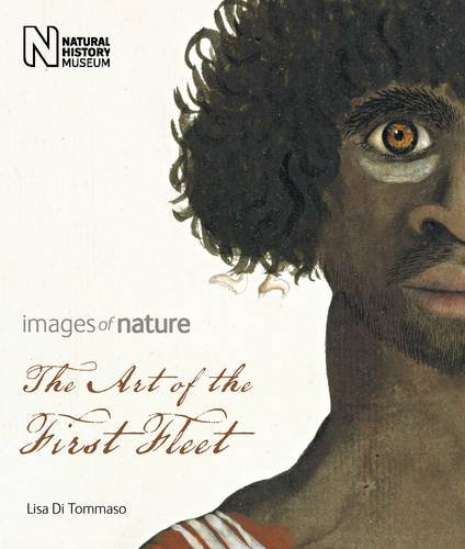 (Art of the First Fleet: Images of Nature. by Lisa Di Tommaso)