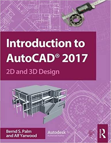 Introduction To Autocad 2017 2d And 3d Design Palm Bernd S Yarwood Alf 9781138191983 Amazon Com Books