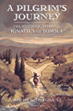 A Pilgrims Journey: The Autobiography of St. Ignatius of Loyola