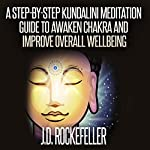 A Step-by-Step Kundalini Meditation Guide to Awaken Chakra and Improve Overall Wellbeing | J.D. Rockefeller