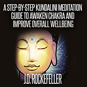 A Step-by-Step Kundalini Meditation Guide to Awaken Chakra and Improve Overall Wellbeing Audiobook