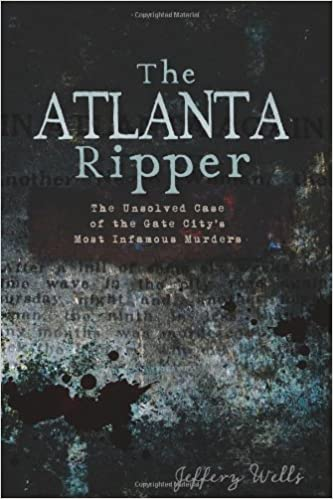 The Atlanta Ripper: The Unsolved Case of the Gate City's