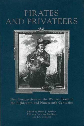 Pirates And Privateers: New Perspectives on the War on Trade in the Eighteenth and Nineteenth Centuries (University of E