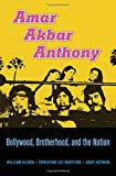 "William Elison, et.al. ""Amar Akbar Anthony: Bollywood, Brotherhood, and the Nation"" (Harvard UP, 2016)"