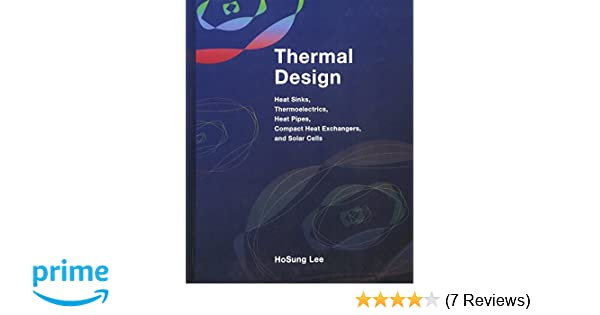 Thermal design heat sinks thermoelectrics heat pipes compact thermal design heat sinks thermoelectrics heat pipes compact heat exchangers and solar cells h s lee 9780470496626 amazon books fandeluxe Image collections