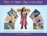How to Make MeCards4Kids: Creative Expression for Children and the Grownups in Their Lives