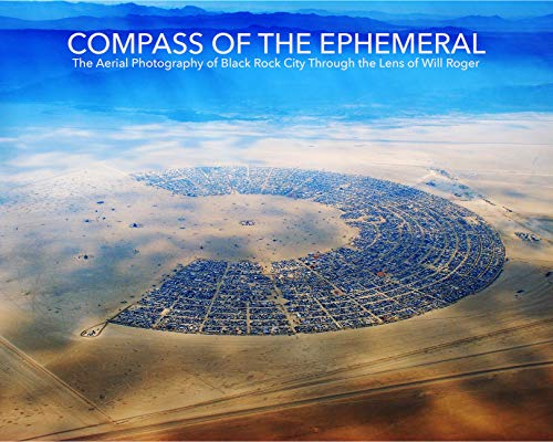 - Compass of the Ephemeral: Aerial Photography of Black Rock City through the Lens of Will Roger