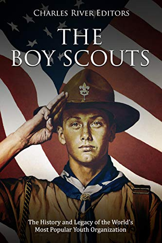 The Boy Scouts: The History and Legacy of the World's Most Popular Youth  Organization