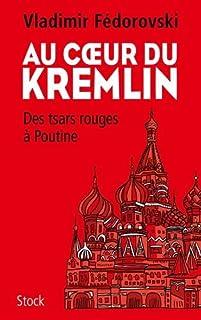 Au coeur du Kremlin : des tsars rouges à Poutine