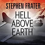 Hell Above Earth: The Incredible True Story of an American WWII Bomber Commander and the Copilot Ordered to Kill Him | Stephen Frater