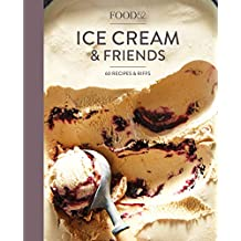 Food52 Ice Cream and Friends: 60 Recipes and Riffs for Sorbets, Sandwiches, No-Churn Ice Creams, and More (Food52 Works)