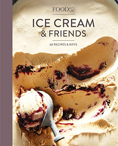 Food52 Ice Cream and Friends: 60 Recipes and Riffs for Sorbets, Sandwiches, No-Churn Ice Creams, and More (Food52 Works) by Editors of Food52