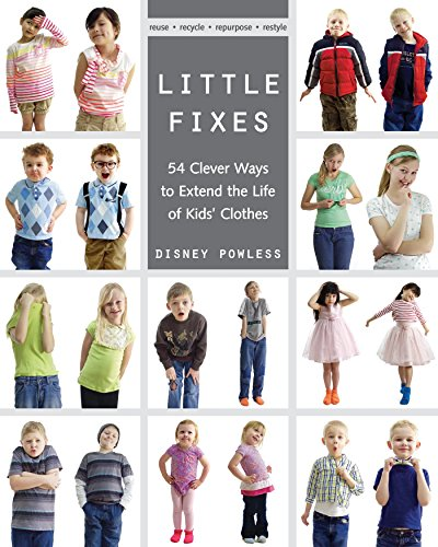 Little Fix (Little Fixes: 54 Clever Ways to Extend the Life of Kids' Clothes • Reuse, recycle, repurpose,)