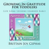 Growing in Gratitude for Toddlers, Brittain Joy Cephas, 1492287628