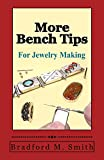 More Bench Tips for Jewelry Making: Proven Ways to Save Time and Improve Quality