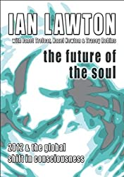 The Future of the Soul (2012 & the global shift in consciousness) (The Books of the Soul Book 6) (English Edition)