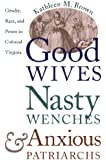 Good Wives, Nasty Wenches, and Anxious Patriarchs: Gender, Race, and Power in Colonial Virginia (Published for the Omohundro Institute of Early American History and Culture, Williamsburg, Virginia)
