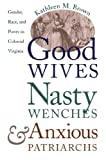 img - for Good Wives, Nasty Wenches, and Anxious Patriarchs: Gender, Race, and Power in Colonial Virginia (Published by the Omohundro Institute of Early ... and the University of North Carolina Press) book / textbook / text book