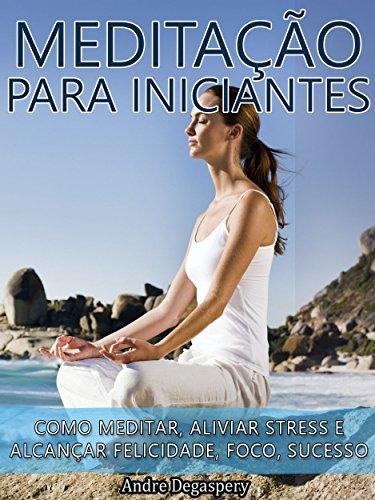 Amazon.com: Meditação Para Iniciantes: Como Meditar, Aliviar ...
