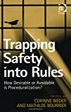Trapping Safety into Rules: How Desirable or Avoidable Is Proceduralization?, Mathilde Bourrier, Corinne Bieder, 1409452263