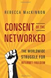 Consent of the Networked, Rebecca MacKinnon, 0465024424