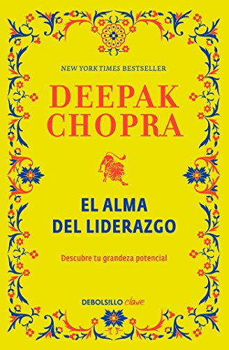 El alma del liderazgo / The Soul of Leadership: Unlocking Your Potential for Gre atness (Spanish Edition) [Deepak Chopra M.D.] (Tapa Blanda)