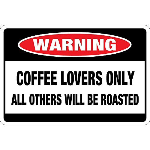 Coffee Lovers Only All Others Will Be Roasted Osha Metal Aluminum Sign 24 in x 18 in
