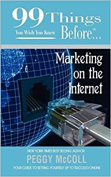 Book 99 Things You Wish You Knew Before Marketing on the Internet by Peggy McColl (2010-11-30)