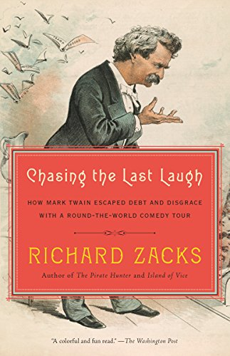 Chasing the Last Laugh: Mark Twain's Raucous and Redemptive Round-the-World Comedy Tour